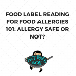 Food Label Reading for Food Allergies 101: Allergy Safe or Not?